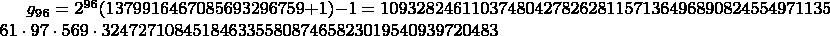 $g_{96} = 2^{96}(1379916467085693296759+1)-1 = 109328246110374804278262811571364968908245549711359 = 61 \cdot 97 \cdot 569 \cdot 32472710845184633558087465823019540939720483$