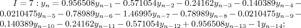 $I=7: y_n=0.956508y_{n-1}-0.571054y_{n-2}-0.24162y_{n-3}-0.140389y_{n-4}-0.0210475y_{n-5}-0.78989y_{n-6}-1.46995y_{n-7}-0.78989y_{n-8}-0.0210475y_{n-9}-0.140389y_{n-10}-0.24162y_{n-11}-0.571054y_{n-12}+0.956508y_{n-13}-1y_{n-14};$