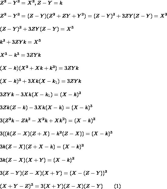 $ \begin{array}{l}  Z^3  - Y^3  = X^3 ,  Z - Y = k \\  \\  Z^3  - Y^3  = (Z - Y)(Z^2  + ZY + Y^2 ) = (Z - Y)^3  + 3ZY(Z - Y) = X^3  \\  \\  (Z - Y)^3  + 3ZY(Z - Y) = X^3  \\  \\  k^3  + 3ZYk = X^3  \\  \\  X^3  - k^3  = 3ZYk \\   \\ (X - k)(X^3  + Xk + k^3 ) = 3ZYk \\  \\ (X - k)^3  + 3Xk(X - k_1 ) = 3ZYk \\   \\ 3ZYk - 3Xk(X - k_1 ) = (X - k)^3  \\   \\ 3Zk(Z - k) - 3Xk(X - k) = (X - k)^3  \\  \\ 3(Z^2 k - Zk^2  - X^2 k + Xk^2 ) = (X - k)^3  \\   \\ 3((k(Z - X)(Z + X) - k^2 (Z - X)) = (X - k)^3  \\   \\ 3k(Z - X)(Z + X - k) = (X - k)^3  \\   \\ 3k(Z - X)(X + Y) = (X - k)^3  \\   \\ 3(Z - Y)(Z - X)(X + Y) = (X - (Z - Y))^3  \\  \\  (X + Y - Z)^3  = 3(X + Y)(Z - X)(Z - Y)\qquad(1) \\   \end{array}$