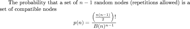 The probability that a set of $n-1$ random nodes (repetitions allowed) is a set of compatible nodes  $$p(n)= \frac{\left(\frac{n(n-1)}{2}\right)!}{B(n)^{n-1}}$$