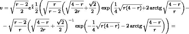 \begin{multline*} v=\sqrt{\frac{r-2}2}e^{\frac r4}\frac 12\Biggl(\sqrt{\frac r{r-2}}\biggl(\sqrt{\frac{4-r}{2r}}+\frac{\sqrt{2}}2\biggr)\exp\biggl(\frac 14\sqrt{r(4-r)}+2\arctg\sqrt{\frac{4-r}r}\biggr)-\\ -\sqrt{\frac{r-2}r}\biggl(\sqrt{\frac{4-r}{2r}}+\frac{\sqrt{2}}2\biggr)^{-1}\exp\biggl(-\frac 14\sqrt{r(4-r)}-2\arctg\sqrt{\frac{4-r}r}\biggr)\Biggr)= \end{multline*}