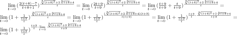 $\lim\limits_{t \to 0}{(\frac{2(t + 8) - 7}{t + 8 + 1})^\frac{\sqrt[3]{(t + 8)^2} + 2 \sqrt[3]{t + 8} + 4}{t}} = \lim\limits_{t \to 0}{(\frac{2t+9}{t + 9})^\frac{\sqrt[3]{(t + 8)^2} + 2 \sqrt[3]{t + 8} + 4}{t}} = \lim\limits_{t \to 0}{(\frac{t+9}{t + 9} + \frac{t}{t+9})^\frac{\sqrt[3]{(t + 8)^2} + 2 \sqrt[3]{t + 8} + 4}{t}} = \lim\limits_{t \to 0}{(1 + \frac{1}{\frac{t+9}{t}})^\frac{\sqrt[3]{(t + 8)^2} + 2 \sqrt[3]{t + 8} + 4}{t}} = \lim\limits_{t \to 0}{(1 + \frac{1}{\frac{t+9}{t}})^\frac{(\sqrt[3]{(t + 8)^2} + 2 \sqrt[3]{t + 8} + 4)(t+9)}{t(t+9)}} = \lim\limits_{t \to 0}{(1 + \frac{1}{\frac{t+9}{t}})^{\frac{t+9}{t} \cdot \frac{\sqrt[3]{(t + 8)^2} + 2 \sqrt[3]{t + 8} + 4}{t+9}}} = \lim\limits_{t \to 0}{(1 + \frac{1}{\frac{t+9}{t}})^{\frac{t+9}{t} \cdot \lim\limits_{t \to 0}{\frac{\sqrt[3]{(t + 8)^2} + 2 \sqrt[3]{t + 8} + 4}{t+9}}}}$