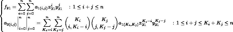 $\begin{cases}\displaystyle f_{21}=\sum_{i=0}^{n} \sum_{j=0}^{n} a_{1(i,j)}x_{21}^i y_{21}^j \quad : \, 1 \leq i+j \leq n\\ \displaystyle a_{2(i,j)}\bigg|_{i=0}^{n}\bigg|_{j=0}^{n}=\sum_{K_i=i}^{n}\sum_{K_j=j}^{n} {{K_i}\choose{i,K_i-i}} {{K_j}\choose{j,K_j-j}} a_{1(K_i,K_j)}x_{21}^{K_i-i}y_{21}^{K_j-j} \quad : \, 1 \leq i+j \leq K_i+K_j \leq n\end{cases}$